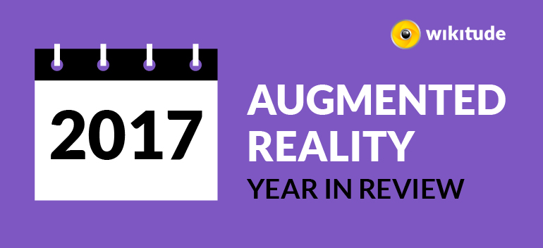 2017 AUGMENTED REALITY YEAR IN REVIEW